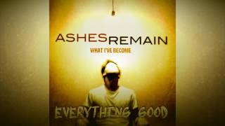 Ashes Remain - What I've Become - Full/Teljes Album
