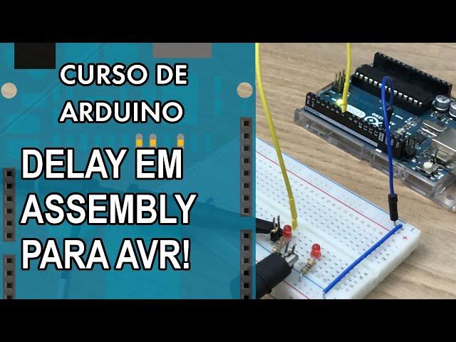 DELAY EM ASSEMBLY PARA AVR!   Curso de Arduino #295