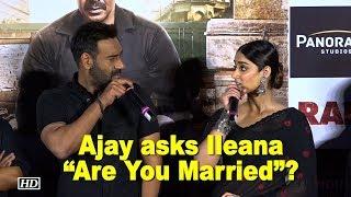 "Ajay asks Ileana ""Are You Married""?.."