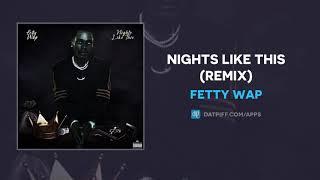 Fetty Wap - Nights Like This (AUDIO)