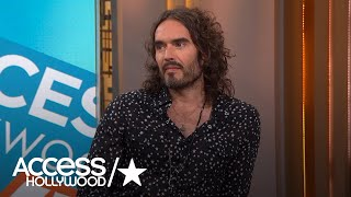 Russell Brand: 'I'm Not So Obsessed With Fame & Money' Anymore | Access Hollywood