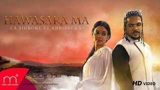 Hawasaka Ma - ft Abhisheka - La Signore (Lahiru Perera)