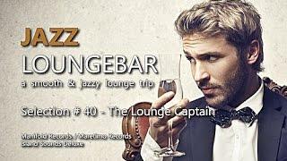 Jazz Loungebar - Selection #40 The Lounge Captain, HD, 2018, Smooth Lounge Music