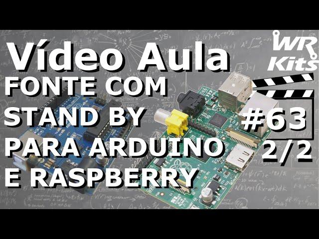 FONTE COM STAND BY P/ ARDUINO E RASPBERRY (2/2) | Vídeo Aula #63