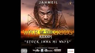 Jahmeil - Stuck Inna Mi Ways (WAR OF THE GODS RIDDIM 2015)