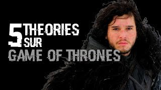 5 THEORIES SUR GAME OF THRONES (#12)