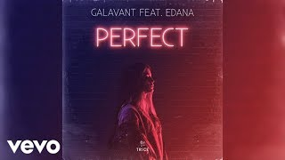 Galavant ft. Edana - Perfect (Official Audio)