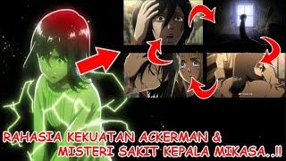 Terungkap! Alasan Mikasa Yang Selalu Sakit Kepala & Penjelasan Tentang Kekuatan Mistis Ackerman..!