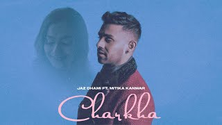 Video Charkha - Jaz Dhami - Mitika Kanwar