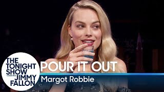 Pour It Out w/ Margot Robbie