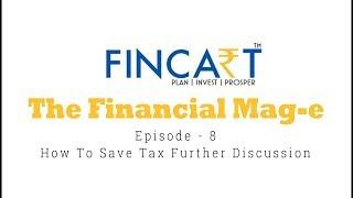 FINCART Financial Mag-e Episode -8 How to save Tax