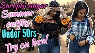 SAROJINI NAGAR UNDER 50RS TRY ON HAUL PART 2| SUMMER OUTFITS TRY ON HAUL