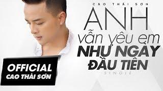 Cao Thái Sơn - Anh Vẫn Yêu Em Như Ngày Đầu Tiên (4K Official MV)