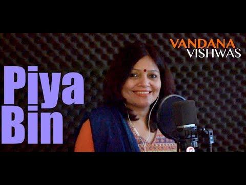 Vandana Vishwas - Piya Bin