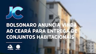 Bolsonaro anuncia vinda ao Ceará para entrega de conjuntos habitacionais
