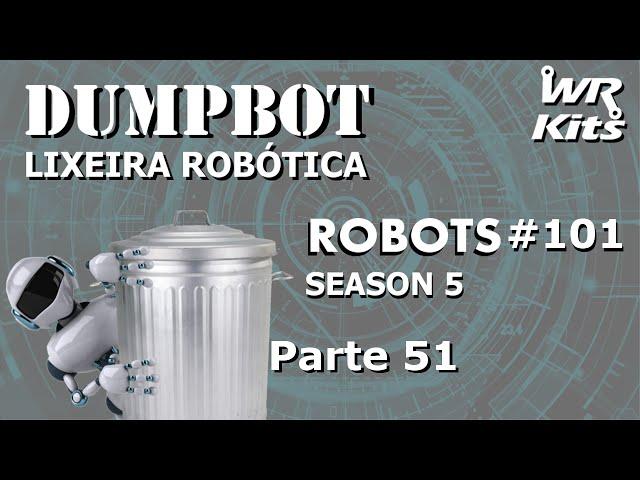 A TEORIA DO NOVO ELEVADOR (DumpBot 51/x) | Robots #101