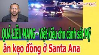 Q.UÁ L.I.Ề.U M.Ạ.NG - Việt kiều ch.o cảnh s.á.t Mỹ ăn kẹo đ.ồ.ng ở Santa Ana