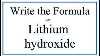 How to Write the Formula for Lithium hydroxide