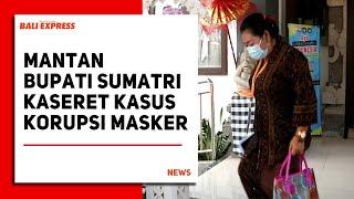 Mantan Bupati Sumatri Kaseret Kasus Korupsi Masker