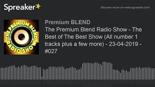 The Premium Blend Radio Show - The Best of The Best Show (All number 1 tracks plus a few more) - 23-