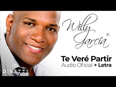 WILLY GARCIA - TE VERE PARTIR  [Audio video]
