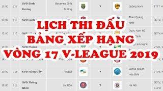 Lịch thi đấu vòng 17 V-League 2019 | Bảng xếp hạng V-League 2019