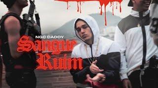 NGC Daddy - Sangue Ruim (Official Vídeo)