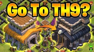 SHOULD I GO TO TH9? - Maxing TH8 Discussion - Clash of Clans - TH8 Loonion