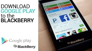 Install Google Play Store to the BlackBerry 10
