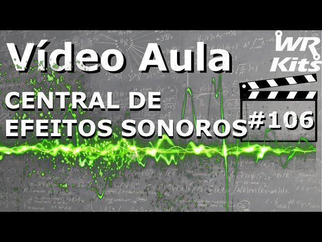 CENTRAL DE EFEITOS SONOROS | Vídeo Aula #106