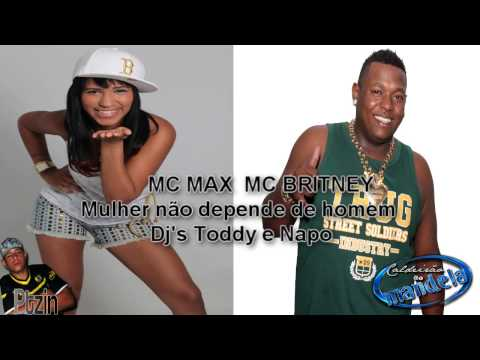 Baixar MC MAX & MC BRITNEY - MULHER NAO DEPENDE DE HOMEM ♪ 2013 [DJS TODDY E NAPO]
