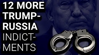 12 MORE Indictments in Trump Russia Probe Bring Total to 32