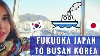 FUKUOKA TO BUSAN | Taking the Ferry from Japan to Korea