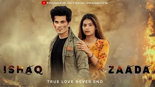 Ishaqzaada   True Love Never End   Part 2   Ft. Manazir Official