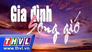 THVL | Gia đình sóng gió - Tập 35 (tập cuối)