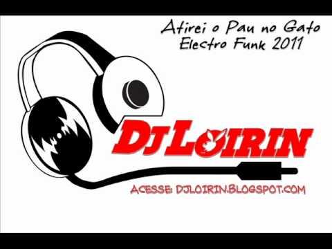 Baixar Atirei o Pau no Gato - Electro Funk 2011- Dj lOirin Inigualavel