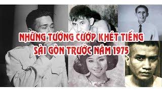 Những tướng cướp khét tiếng Sài Gòn trước 1975