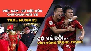 TROLL MUSIC 39 - NHẠC CHẾ ASIAN CUP:  Việt Nam sợ mất hồn chứ chưa mất vé