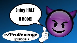 r/Prorevenge: Ep 7 Wanna Be Rude? Lose HALF Your ROOF!!