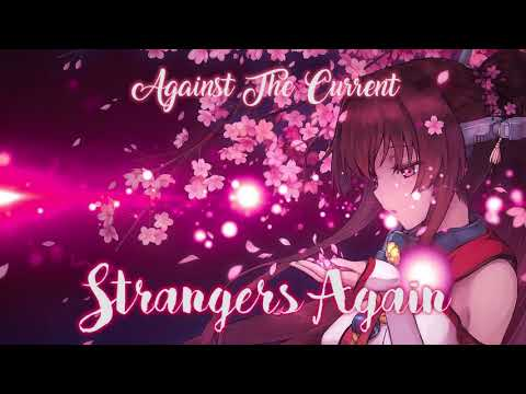 Strangers Again - Against The Current | Nightcore