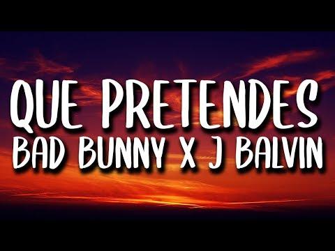 Bad Bunny & J. Balvin - Que Pretendes (Letra/Lyrics)