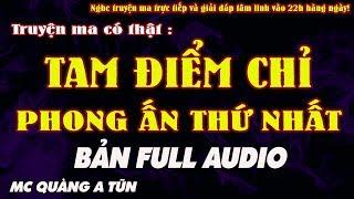 TAM ĐIỂM CHỈ - TRUYỆN LINH DỊ TRẤN YỂM PHONG ẤN THỨ NHẤT TRỌN BỘ AUDIO - MC QUÀNG A TŨN