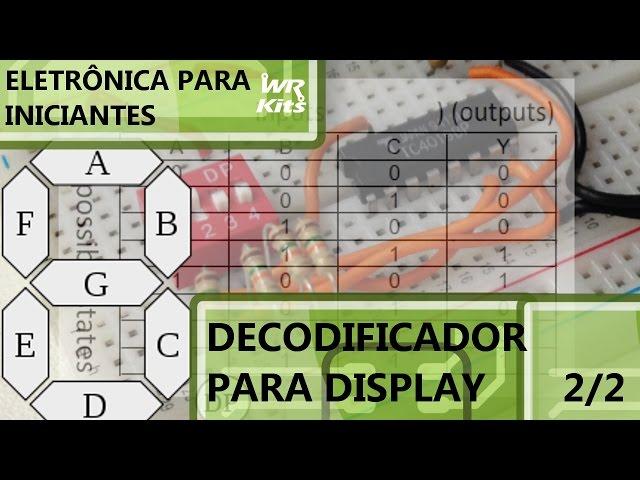 PROJETO DE DECODIFICADOR PARA DISPLAY p2/2 | Eletrônica para Iniciantes #039