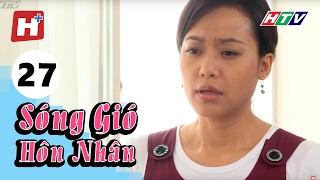 Sóng Gió Hôn Nhân - Tập 27 | Phim Tình Cảm Việt Nam Hay Nhất 2017