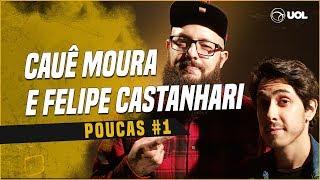 CAUÊ MOURA + FELIPE CASTANHARI | POUCAS #1 | ESTREIA DO NOVO PROJETO