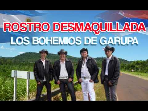Los Bohemios de Garupa - Rostro Desmaquillada ♫♫♫
