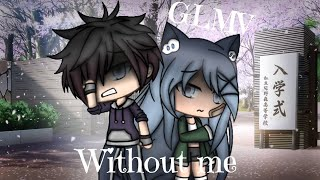 ~Without me~ GLMV// Gacha life music video