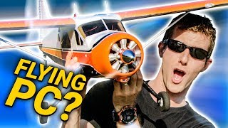 This PC ACTUALLY FLIES!!!