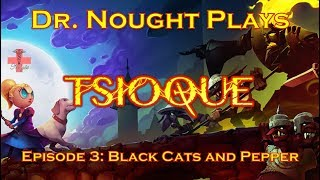 TSIOQUE [Episode 3] Black Cats and Pepper (Let's Play)
