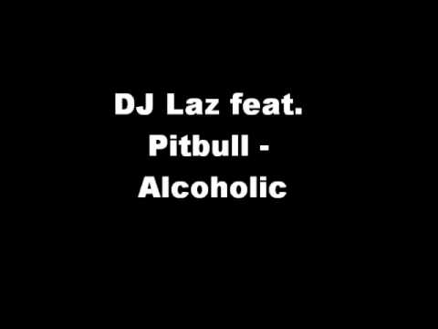 DJ Laz feat. Pitbull - Alcoholic